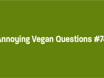 Annoying Vegan Questions - Where do you get your protein